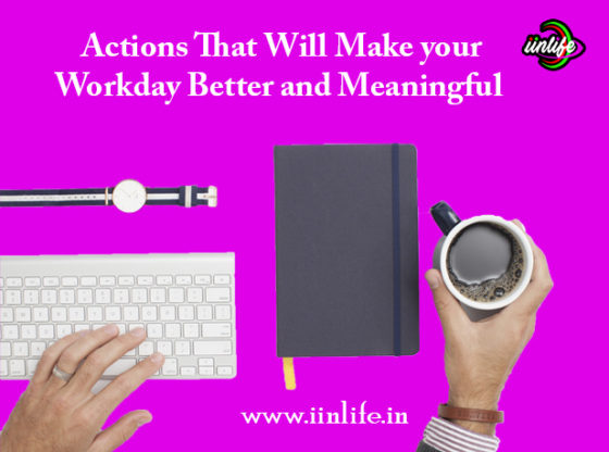 Actions That Will Make your Workday Better and Meaningful