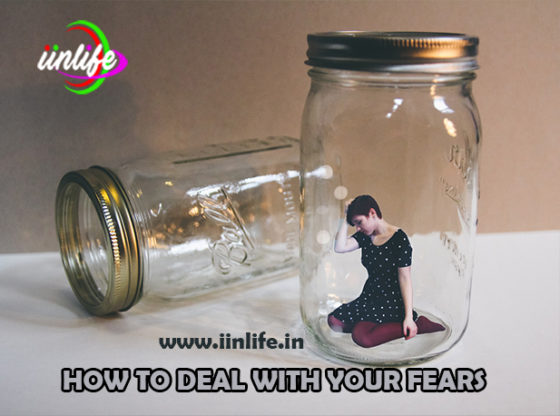 HOW TO DEAL WITH YOUR FEARS