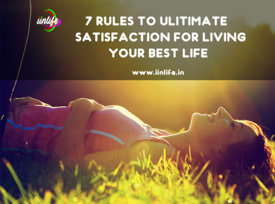 7 rules to ultimate satisfaction for living your best life