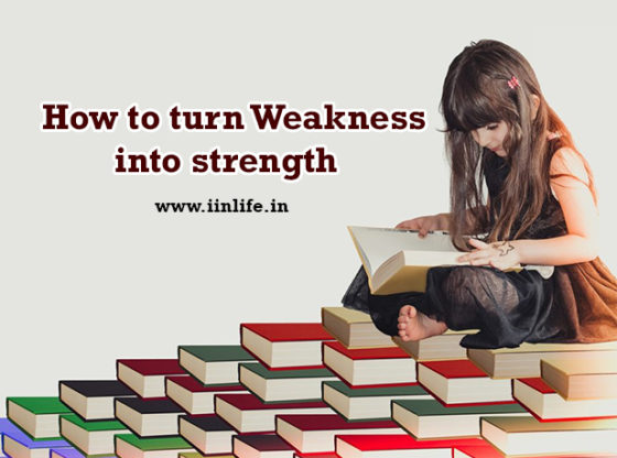 How to turn Weakness into strength