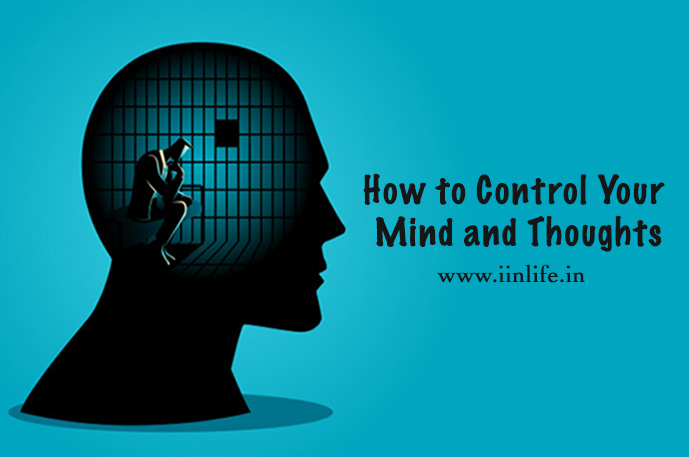 How to control your mind and thoughts - iinlife